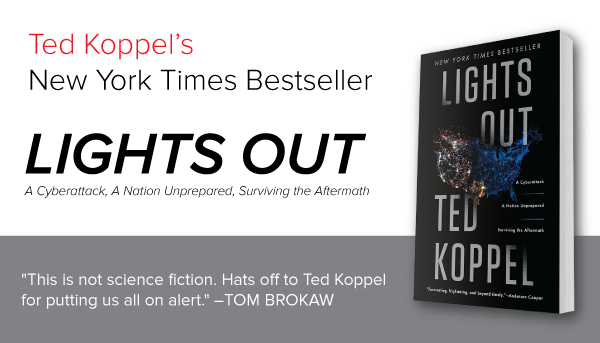 Reviewing Lights Out: A Cyberattack, a Nation Unprepared, Surviving the Aftermath By Ted Koppel